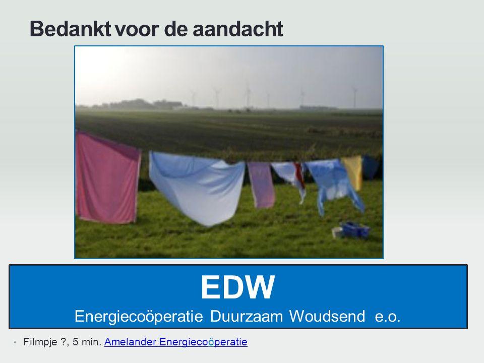 Bedankt voor de aandacht Filmpje ?, 5 min. Amelander EnergiecoöperatieAmelander Energiecoperatie EDW Energiecoöperatie Duurzaam Woudsend e.o.