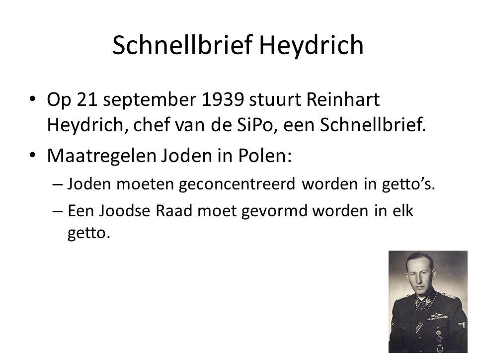 Schnellbrief Heydrich Op 21 september 1939 stuurt Reinhart Heydrich, chef van de SiPo, een Schnellbrief. Maatregelen Joden in Polen: – Joden moeten ge