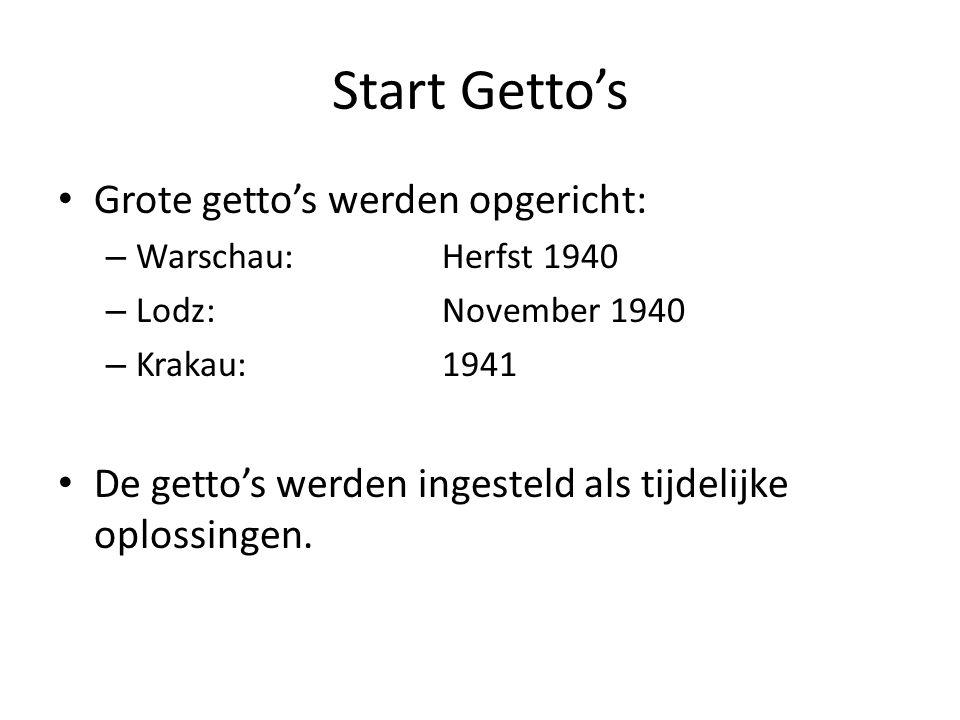 Start Getto's Grote getto's werden opgericht: – Warschau:Herfst 1940 – Lodz:November 1940 – Krakau:1941 De getto's werden ingesteld als tijdelijke opl