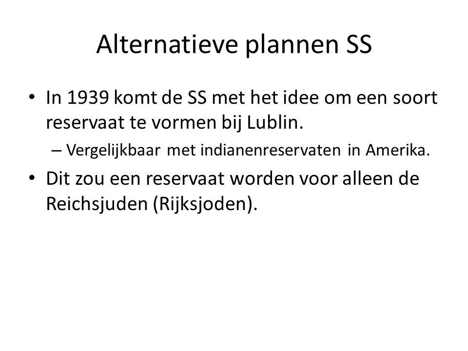 Alternatieve plannen SS In 1939 komt de SS met het idee om een soort reservaat te vormen bij Lublin. – Vergelijkbaar met indianenreservaten in Amerika