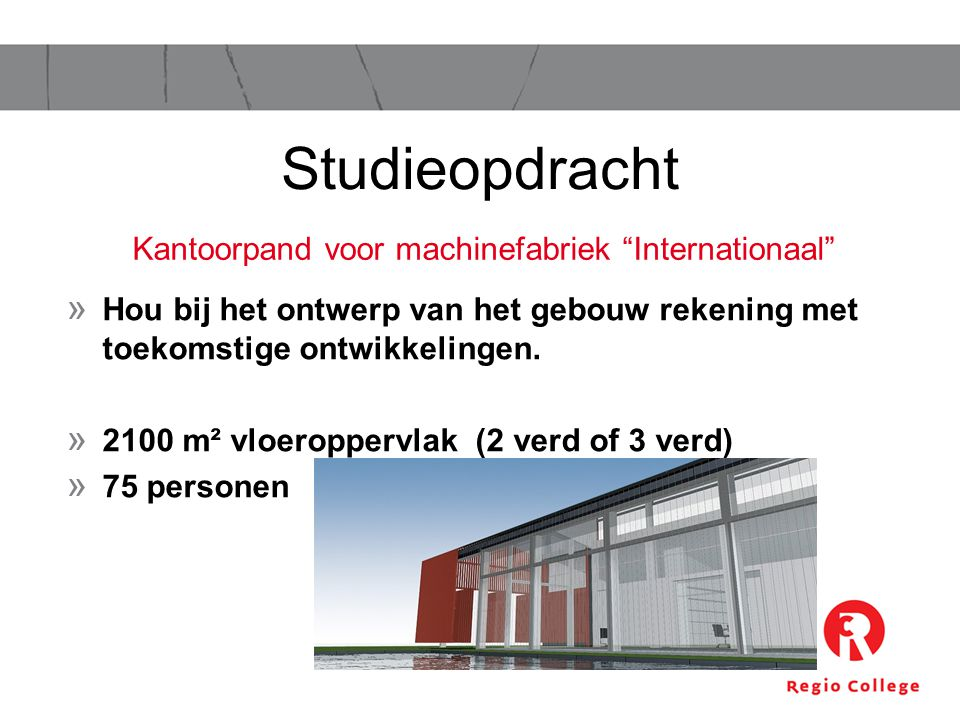 » Hou bij het ontwerp van het gebouw rekening met toekomstige ontwikkelingen. » 2100 m² vloeroppervlak (2 verd of 3 verd) » 75 personen Studieopdracht