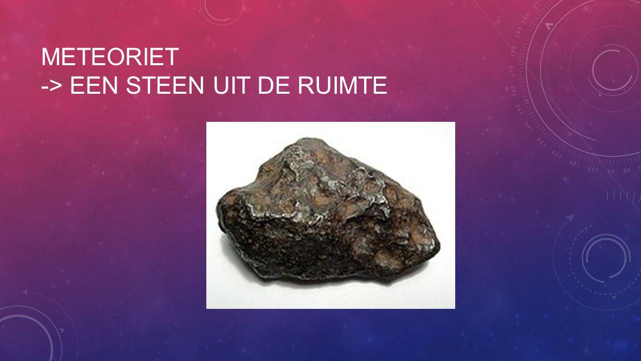 METEORIET -> EEN STEEN UIT DE RUIMTE