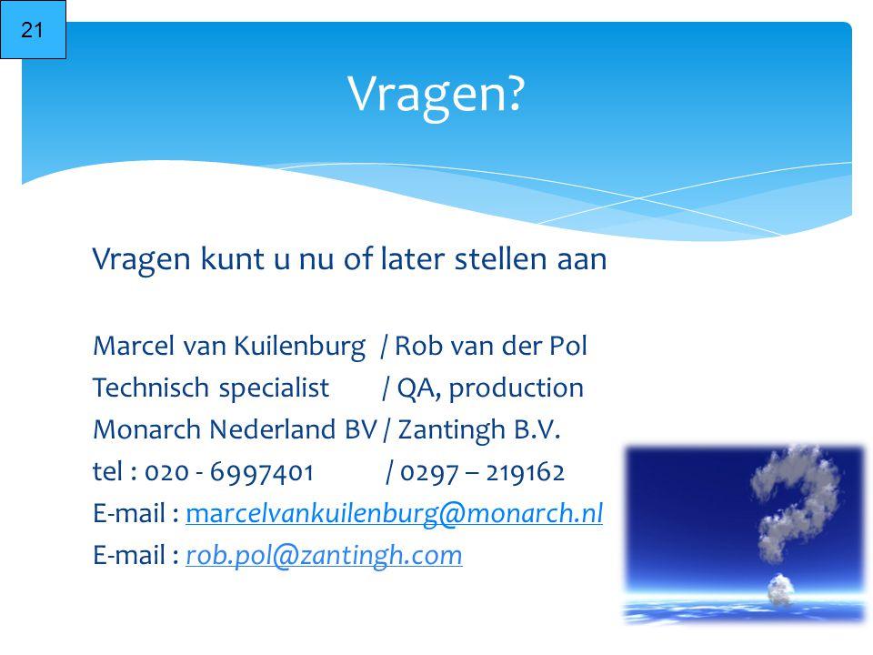 Vragen kunt u nu of later stellen aan Marcel van Kuilenburg / Rob van der Pol Technisch specialist / QA, production Monarch Nederland BV / Zantingh B.