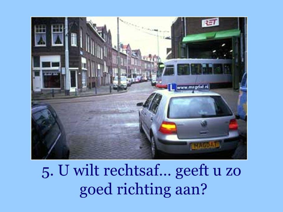 5. U wilt rechtsaf… geeft u zo goed richting aan?