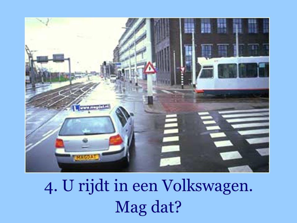 4. U rijdt in een Volkswagen. Mag dat?