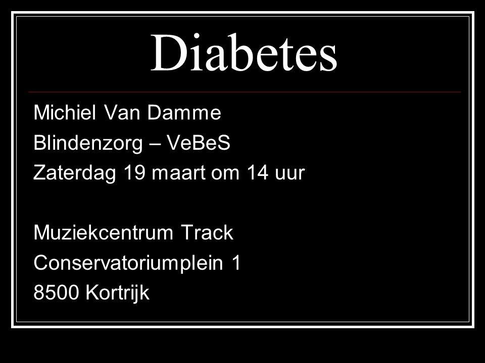 Diabetes Michiel Van Damme Blindenzorg – VeBeS Zaterdag 19 maart om 14 uur Muziekcentrum Track Conservatoriumplein 1 8500 Kortrijk