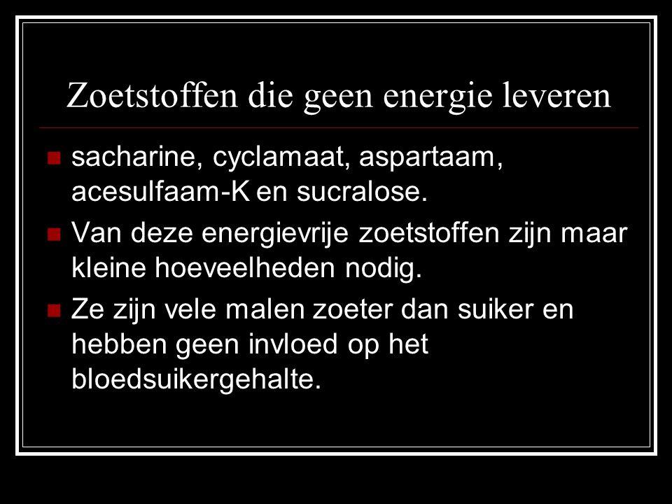 Zoetstoffen die geen energie leveren sacharine, cyclamaat, aspartaam, acesulfaam-K en sucralose. Van deze energievrije zoetstoffen zijn maar kleine ho