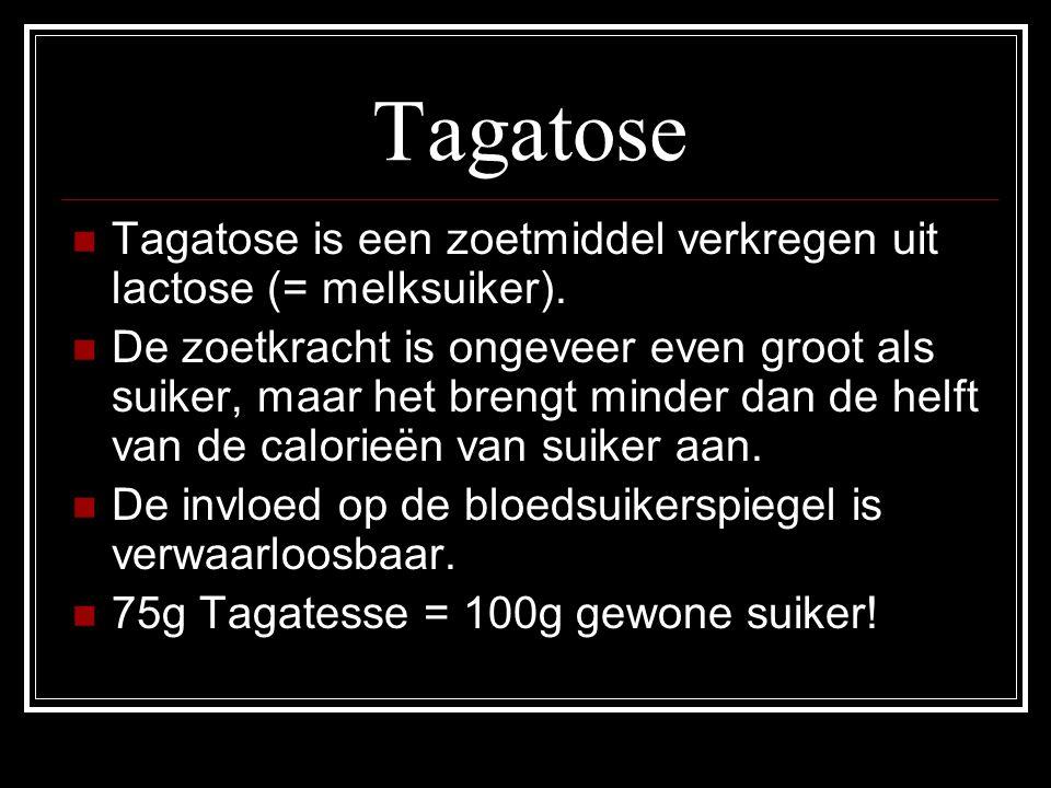 Tagatose Tagatose is een zoetmiddel verkregen uit lactose (= melksuiker). De zoetkracht is ongeveer even groot als suiker, maar het brengt minder dan