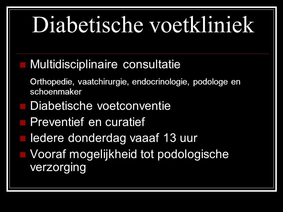 Diabetische voetkliniek Multidisciplinaire consultatie Orthopedie, vaatchirurgie, endocrinologie, podologe en schoenmaker Diabetische voetconventie Pr