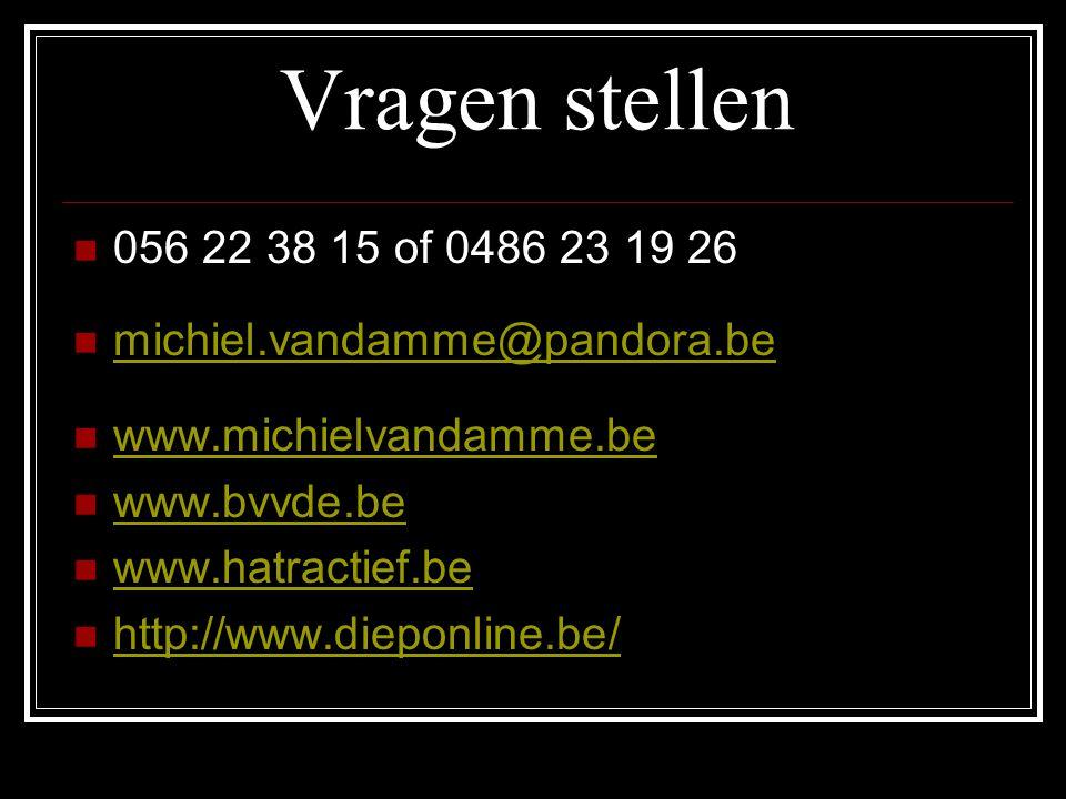 Vragen stellen 056 22 38 15 of 0486 23 19 26 michiel.vandamme@pandora.be www.michielvandamme.be www.bvvde.be www.hatractief.be http://www.dieponline.b