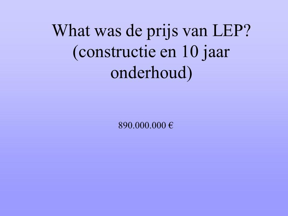 What was de prijs van LEP? (constructie en 10 jaar onderhoud) 890.000.000 €