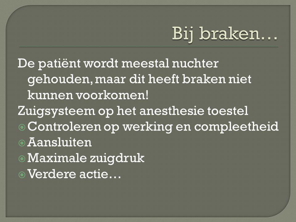 De patiënt wordt meestal nuchter gehouden, maar dit heeft braken niet kunnen voorkomen! Zuigsysteem op het anesthesie toestel  Controleren op werking