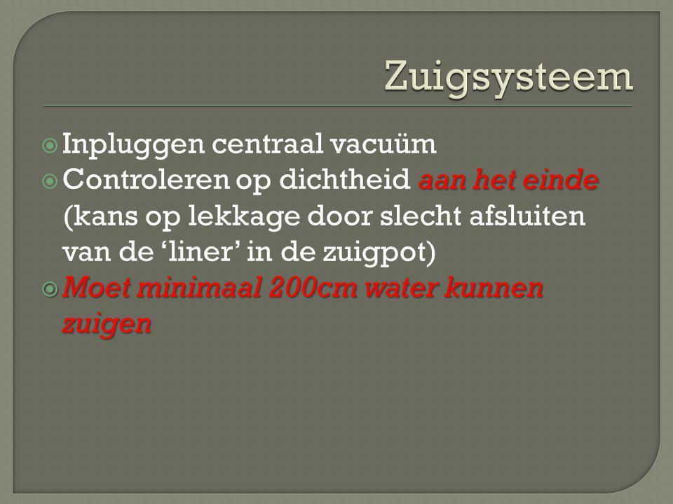  Inpluggen centraal vacuüm aan het einde  Controleren op dichtheid aan het einde (kans op lekkage door slecht afsluiten van de 'liner' in de zuigpot