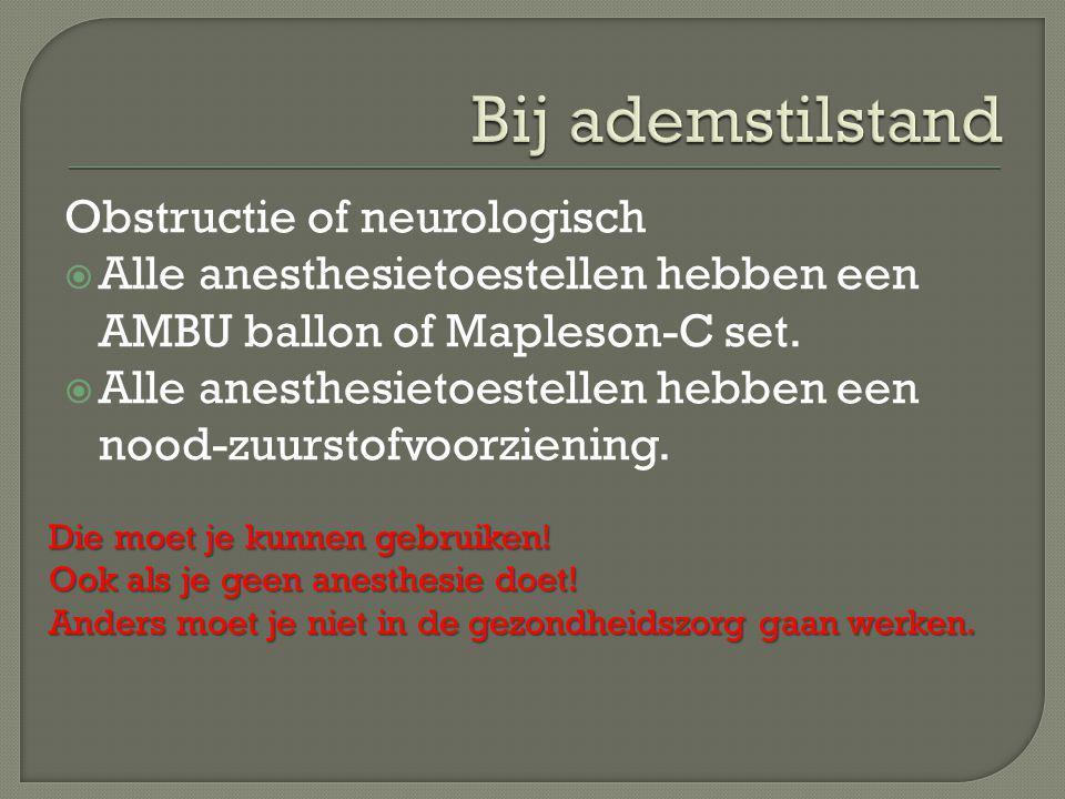 Obstructie of neurologisch  Alle anesthesietoestellen hebben een AMBU ballon of Mapleson-C set.  Alle anesthesietoestellen hebben een nood-zuurstofv