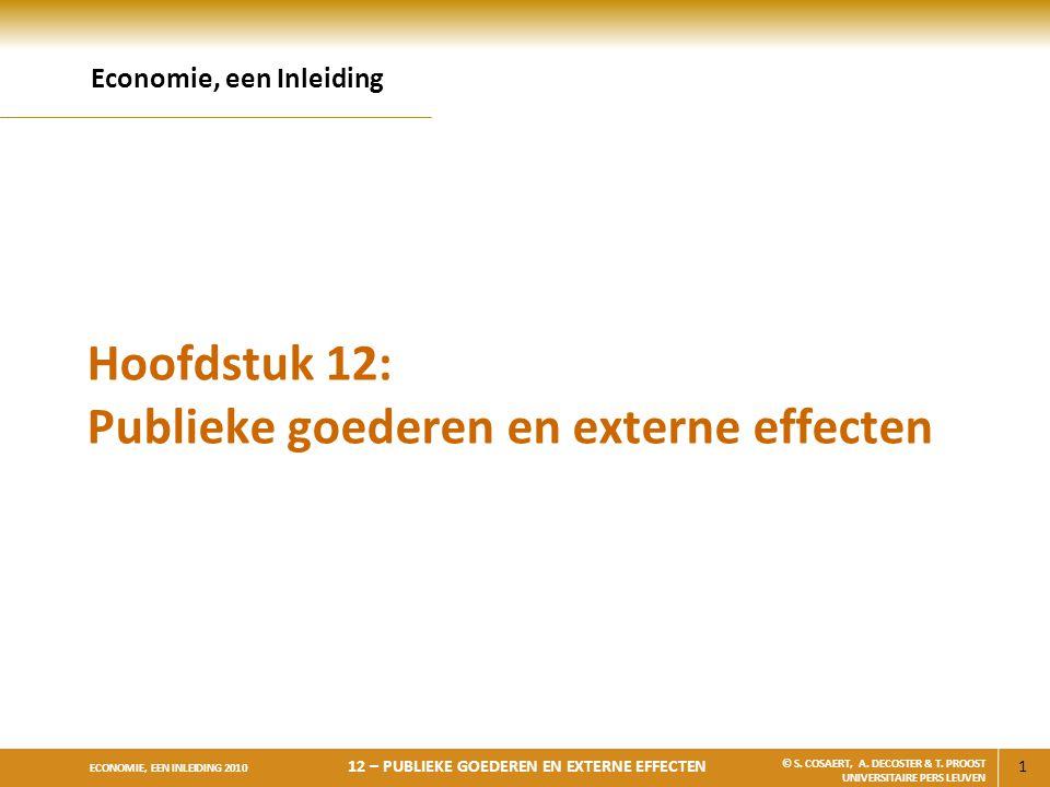 1 ECONOMIE, EEN INLEIDING 2010 12 – PUBLIEKE GOEDEREN EN EXTERNE EFFECTEN © S. COSAERT, A. DECOSTER & T. PROOST UNIVERSITAIRE PERS LEUVEN Hoofdstuk 12