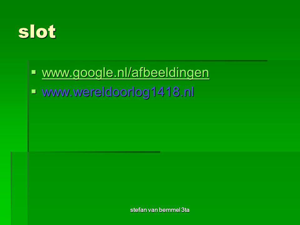 stefan van bemmel 3ta slot  www.google.nl/afbeeldingen www.google.nl/afbeeldingen  www.wereldoorlog1418.nl