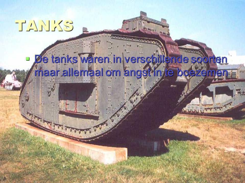 stefan van bemmel 3ta TANKS  De tanks waren in verschillende soorten maar allemaal om angst in te boezemen