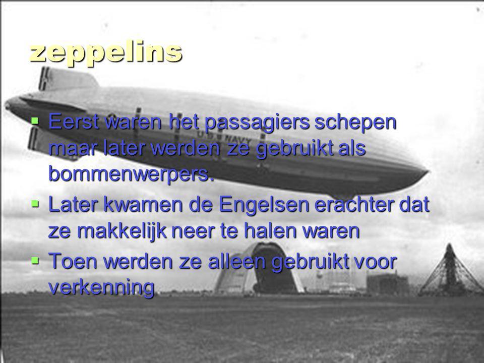 stefan van bemmel 3ta zeppelins  Eerst waren het passagiers schepen maar later werden ze gebruikt als bommenwerpers.