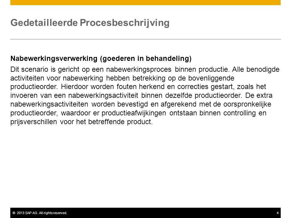 ©2013 SAP AG. All rights reserved.4 Gedetailleerde Procesbeschrijving Nabewerkingsverwerking (goederen in behandeling) Dit scenario is gericht op een