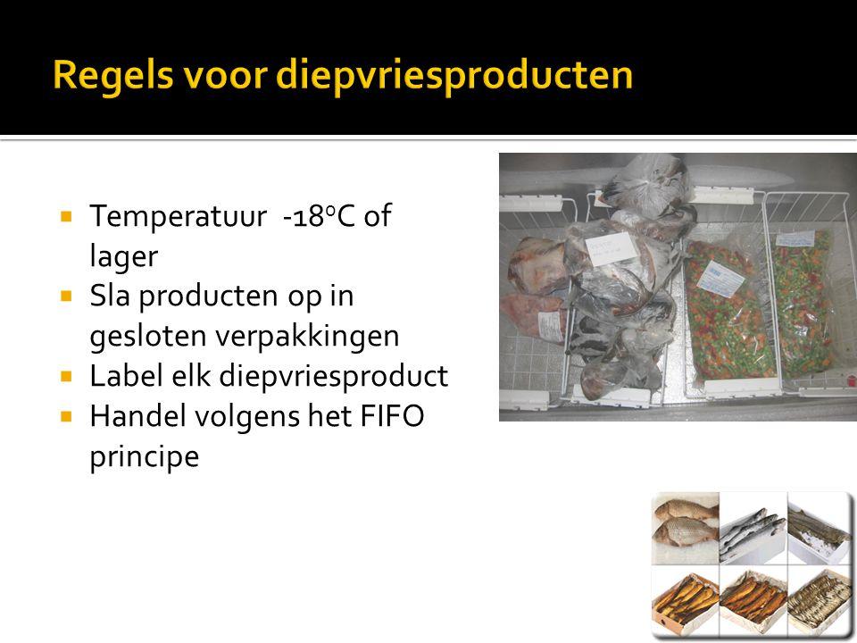  Temperatuur -18 0 C of lager  Sla producten op in gesloten verpakkingen  Label elk diepvriesproduct  Handel volgens het FIFO principe