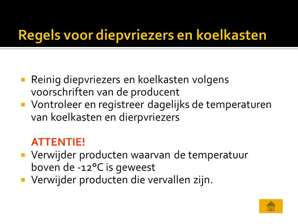  Reinig diepvriezers en koelkasten volgens voorschriften van de producent  Vontroleer en registreer dagelijks de temperaturen van koelkasten en dier
