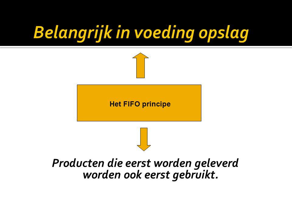  Plaats nieuw geleverde goederen achter goederen welke reeds aanwezig zijn (FIFO)  Breng een houdbaarheidsdatum aan, indien niet aanwezig.