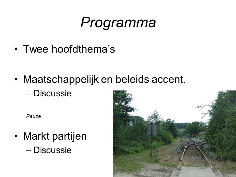 Programma Twee hoofdthema's Maatschappelijk en beleids accent. –Discussie Pauze Markt partijen –Discussie