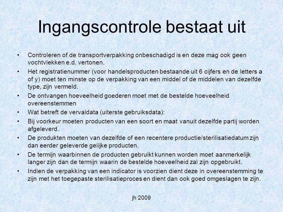 jh 2009 Ingangscontrole bestaat uit Controleren of de transportverpakking onbeschadigd is en deze mag ook geen vochtvlekken e.d.