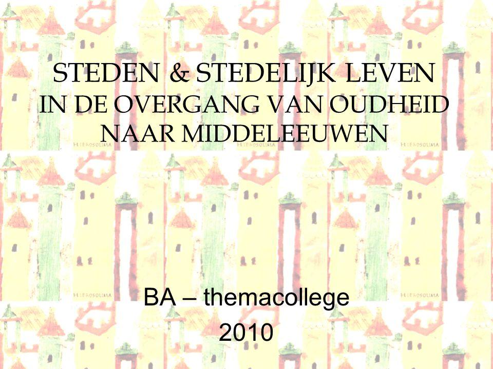 STEDEN & STEDELIJK LEVEN IN DE OVERGANG VAN OUDHEID NAAR MIDDELEEUWEN BA – themacollege 2010