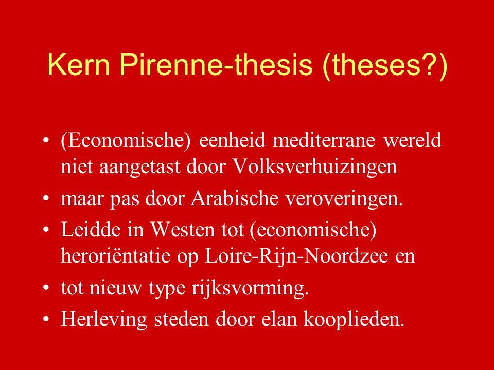 Kern Pirenne-thesis (theses?) (Economische) eenheid mediterrane wereld niet aangetast door Volksverhuizingen maar pas door Arabische veroveringen. Lei