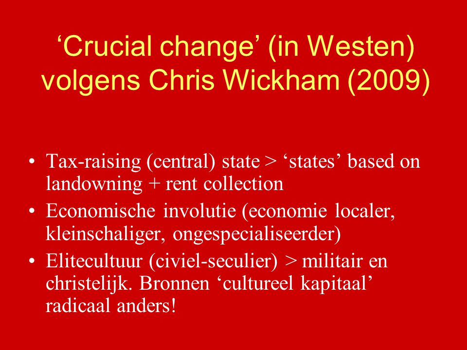 'Crucial change' (in Westen) volgens Chris Wickham (2009) Tax-raising (central) state > 'states' based on landowning + rent collection Economische inv