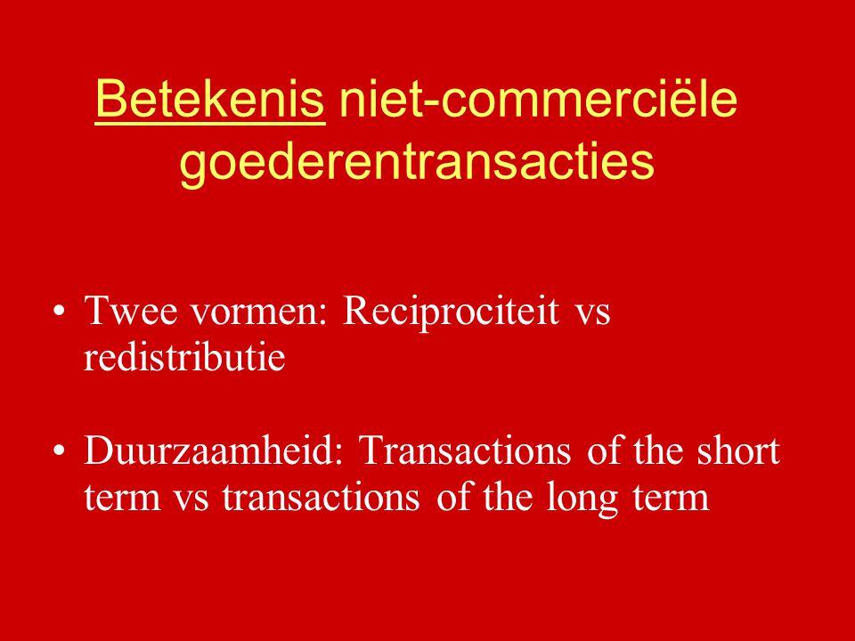 Betekenis niet-commerciële goederentransacties Twee vormen: Reciprociteit vs redistributie Duurzaamheid: Transactions of the short term vs transaction