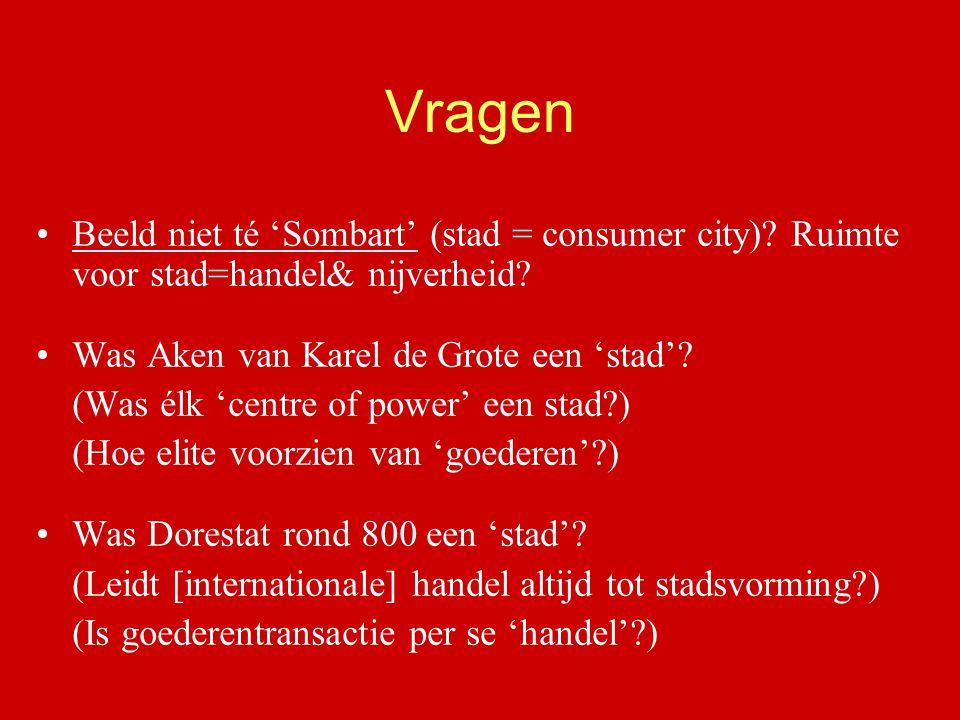 Vragen Beeld niet té 'Sombart' (stad = consumer city)? Ruimte voor stad=handel& nijverheid? Was Aken van Karel de Grote een 'stad'? (Was élk 'centre o