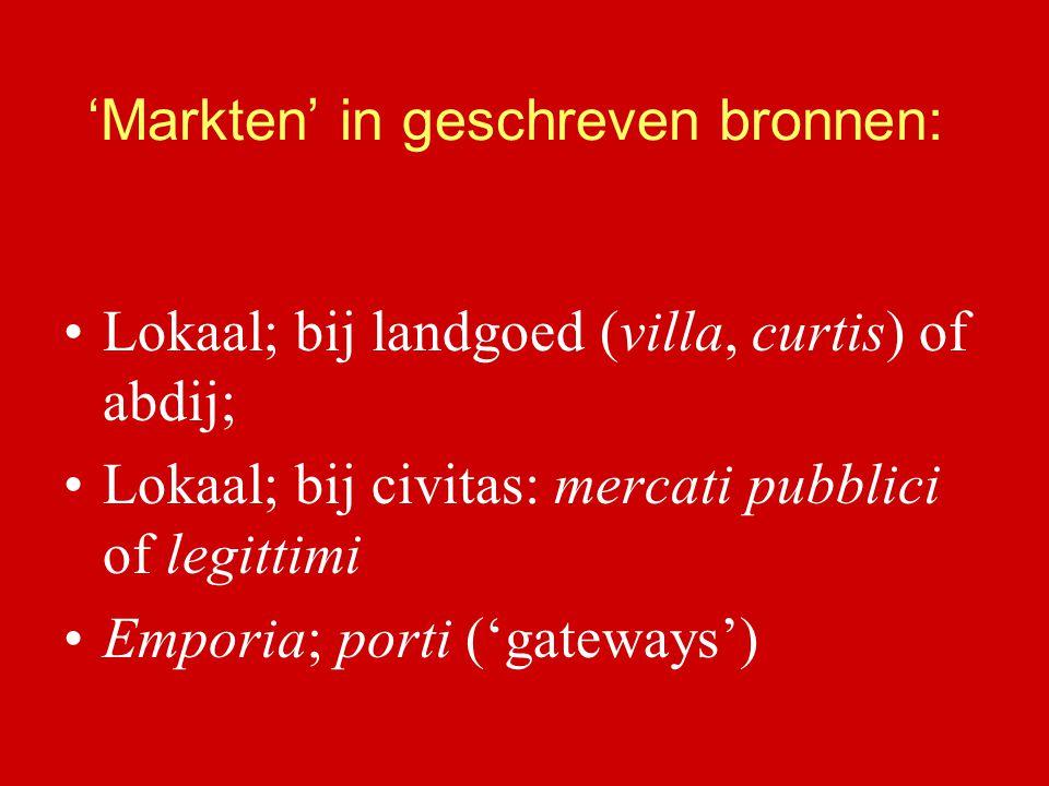 'Markten' in geschreven bronnen: Lokaal; bij landgoed (villa, curtis) of abdij; Lokaal; bij civitas: mercati pubblici of legittimi Emporia; porti ('ga