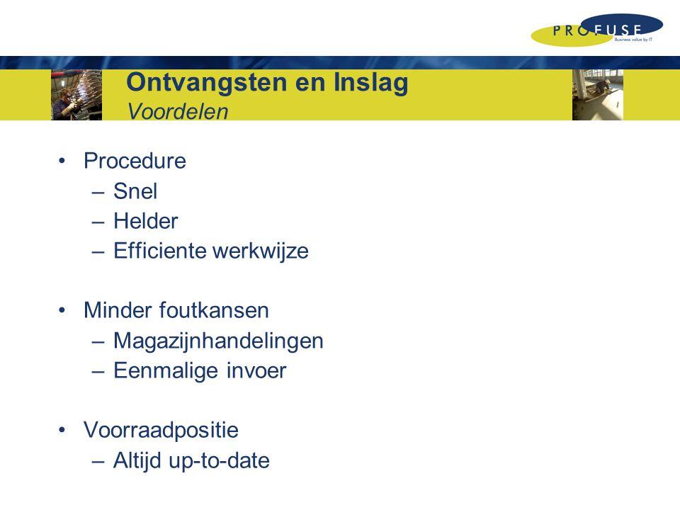 Ontvangsten en Inslag Voordelen Procedure –Snel –Helder –Efficiente werkwijze Minder foutkansen –Magazijnhandelingen –Eenmalige invoer Voorraadpositie –Altijd up-to-date