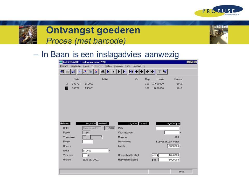 Ontvangst goederen Proces (met barcode) –In Baan is een inslagadvies aanwezig