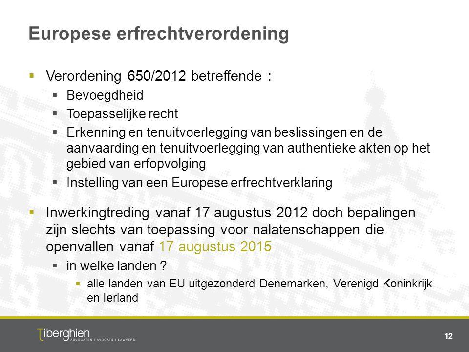 Europese erfrechtverordening  Verordening 650/2012 betreffende :  Bevoegdheid  Toepasselijke recht  Erkenning en tenuitvoerlegging van beslissinge