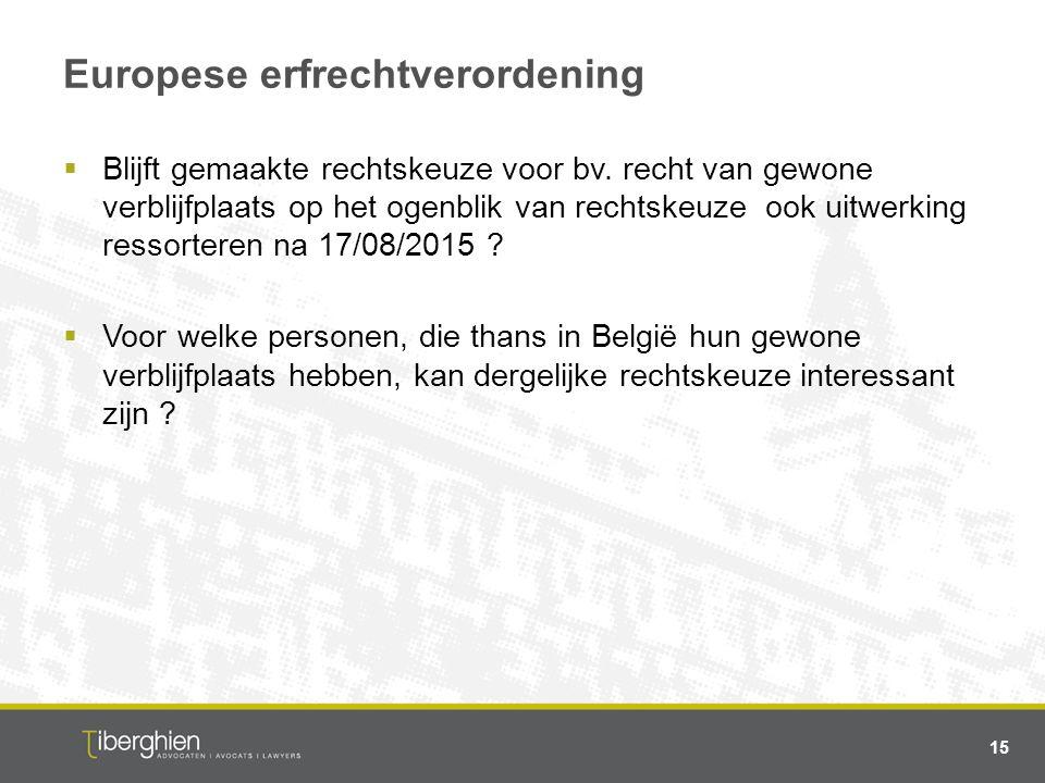Europese erfrechtverordening  Blijft gemaakte rechtskeuze voor bv. recht van gewone verblijfplaats op het ogenblik van rechtskeuze ook uitwerking res