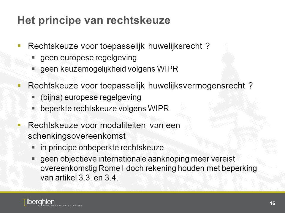 Het principe van rechtskeuze  Rechtskeuze voor toepasselijk huwelijksrecht ?  geen europese regelgeving  geen keuzemogelijkheid volgens WIPR  Rech