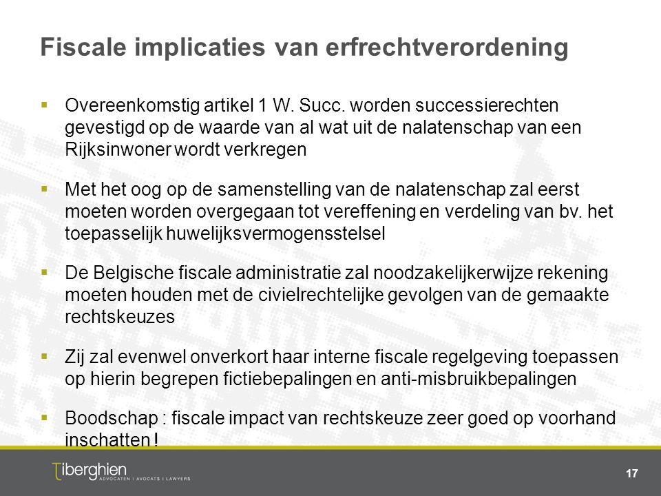 Fiscale implicaties van erfrechtverordening  Overeenkomstig artikel 1 W. Succ. worden successierechten gevestigd op de waarde van al wat uit de nalat