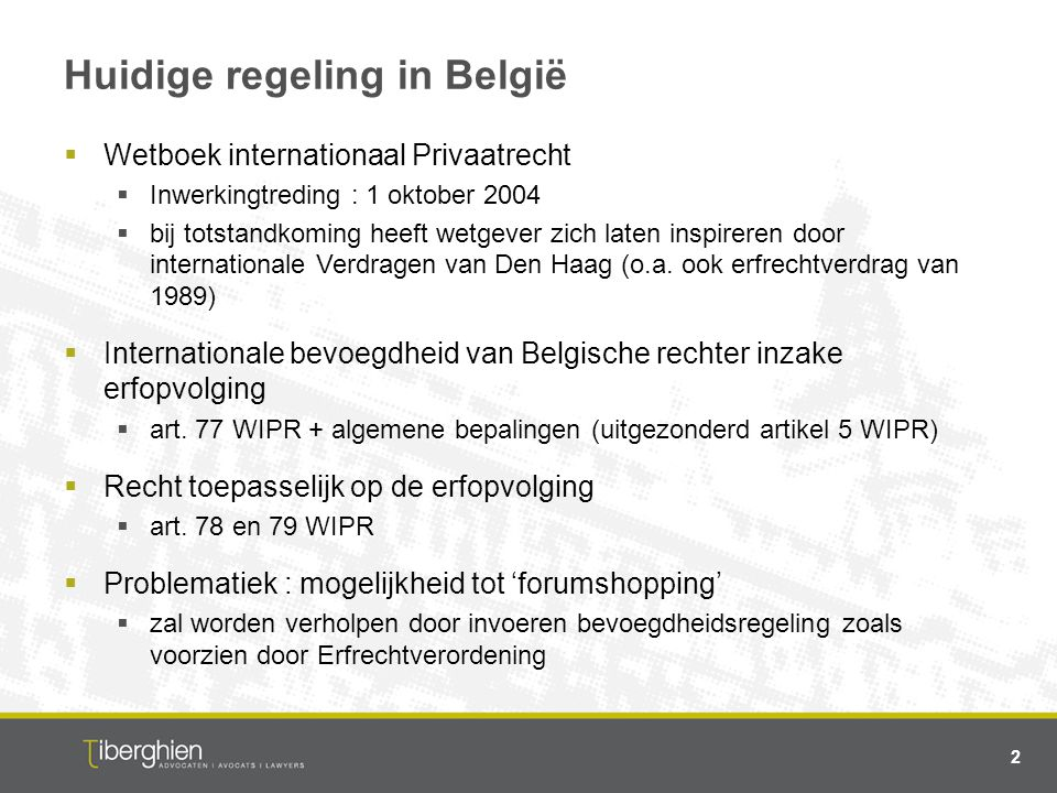 Huidige regeling in België  Wetboek internationaal Privaatrecht  Inwerkingtreding : 1 oktober 2004  bij totstandkoming heeft wetgever zich laten in