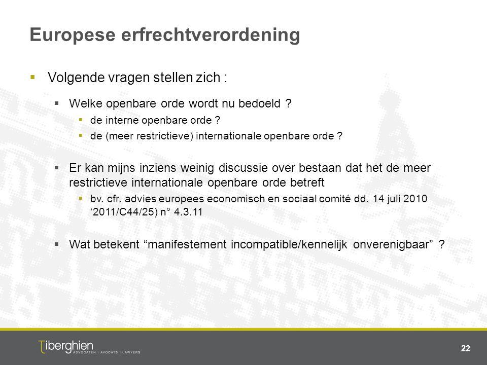 Europese erfrechtverordening  Volgende vragen stellen zich :  Welke openbare orde wordt nu bedoeld ?  de interne openbare orde ?  de (meer restric