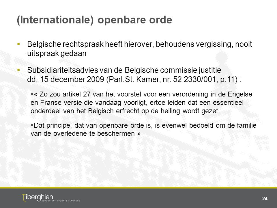 (Internationale) openbare orde  Belgische rechtspraak heeft hierover, behoudens vergissing, nooit uitspraak gedaan  Subsidiariteitsadvies van de Bel