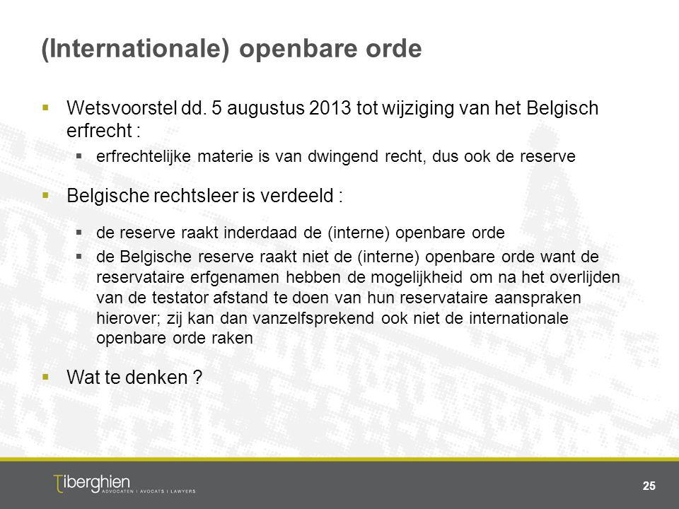 (Internationale) openbare orde  Wetsvoorstel dd. 5 augustus 2013 tot wijziging van het Belgisch erfrecht :  erfrechtelijke materie is van dwingend r