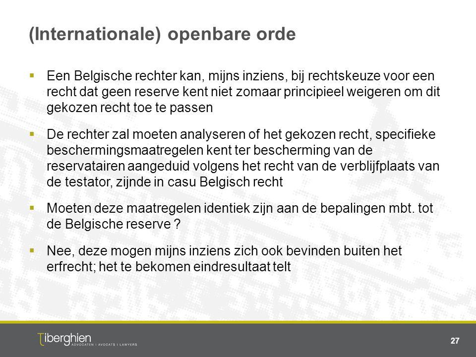 (Internationale) openbare orde  Een Belgische rechter kan, mijns inziens, bij rechtskeuze voor een recht dat geen reserve kent niet zomaar principiee