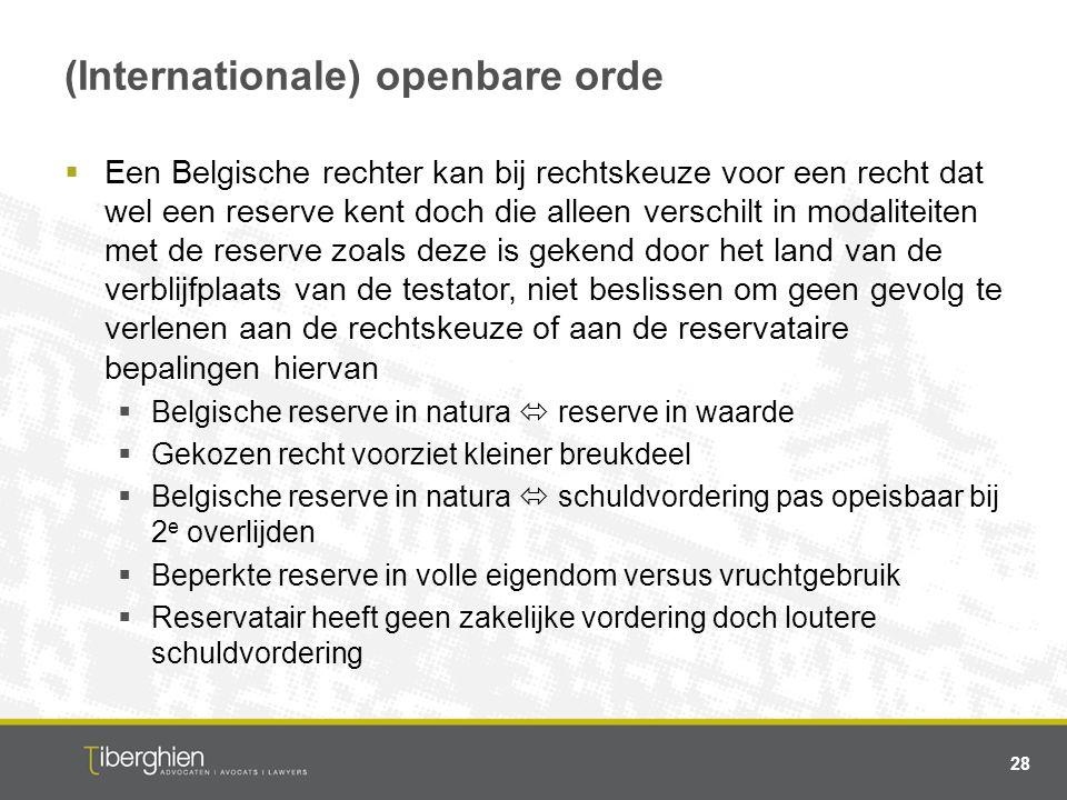 (Internationale) openbare orde  Een Belgische rechter kan bij rechtskeuze voor een recht dat wel een reserve kent doch die alleen verschilt in modali