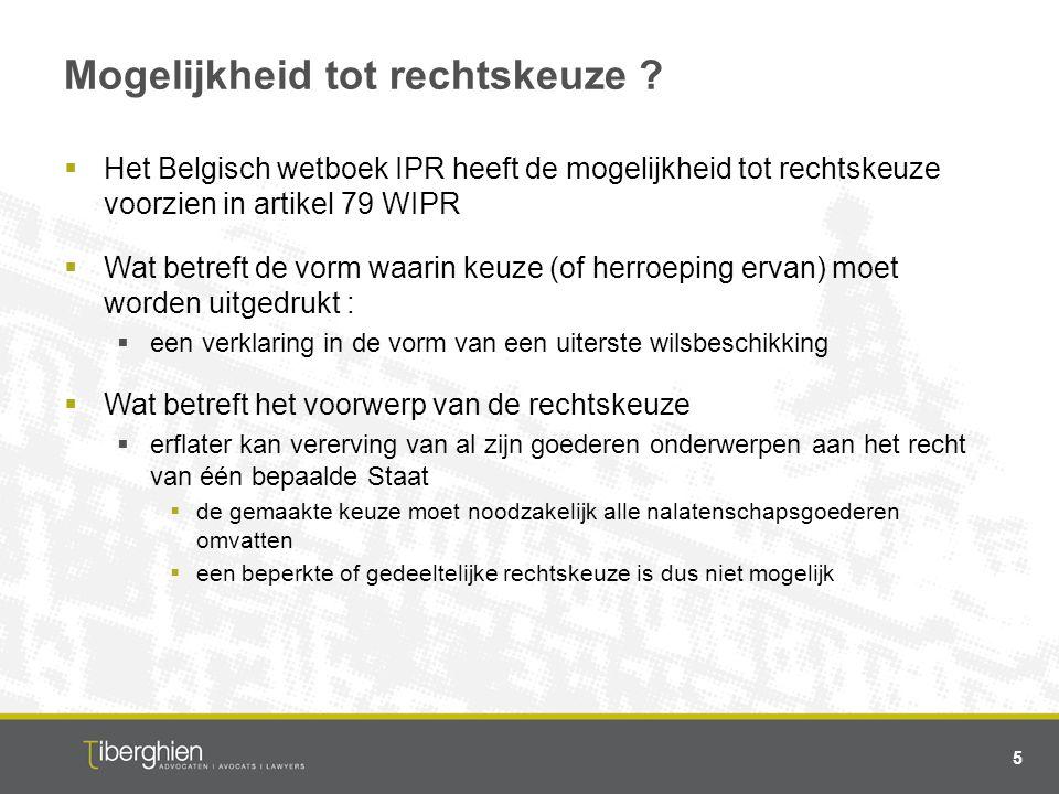 Mogelijkheid tot rechtskeuze ?  Het Belgisch wetboek IPR heeft de mogelijkheid tot rechtskeuze voorzien in artikel 79 WIPR  Wat betreft de vorm waar