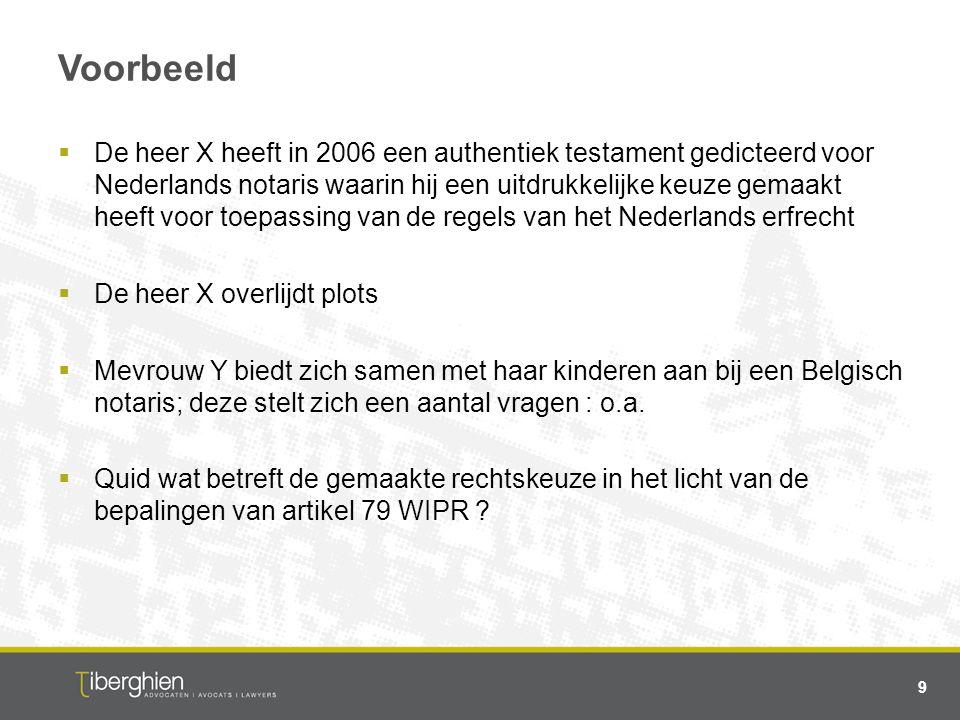 Voorbeeld  De heer X heeft in 2006 een authentiek testament gedicteerd voor Nederlands notaris waarin hij een uitdrukkelijke keuze gemaakt heeft voor