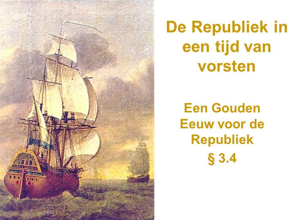 3.4 De Gouden Eeuw - Centrum van de wereldhandel Eind 16 e eeuw is de Republiek centrum van de wereldhandel.