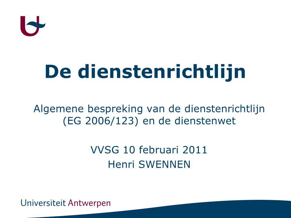De dienstenrichtlijn Algemene bespreking van de dienstenrichtlijn (EG 2006/123) en de dienstenwet VVSG 10 februari 2011 Henri SWENNEN
